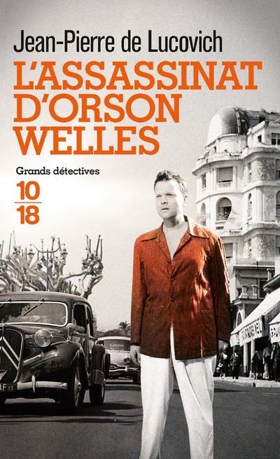 L'ASSASSINAT D'ORSON WELLES LUCOVICH, JEAN-PIERRE DE 10 X 18