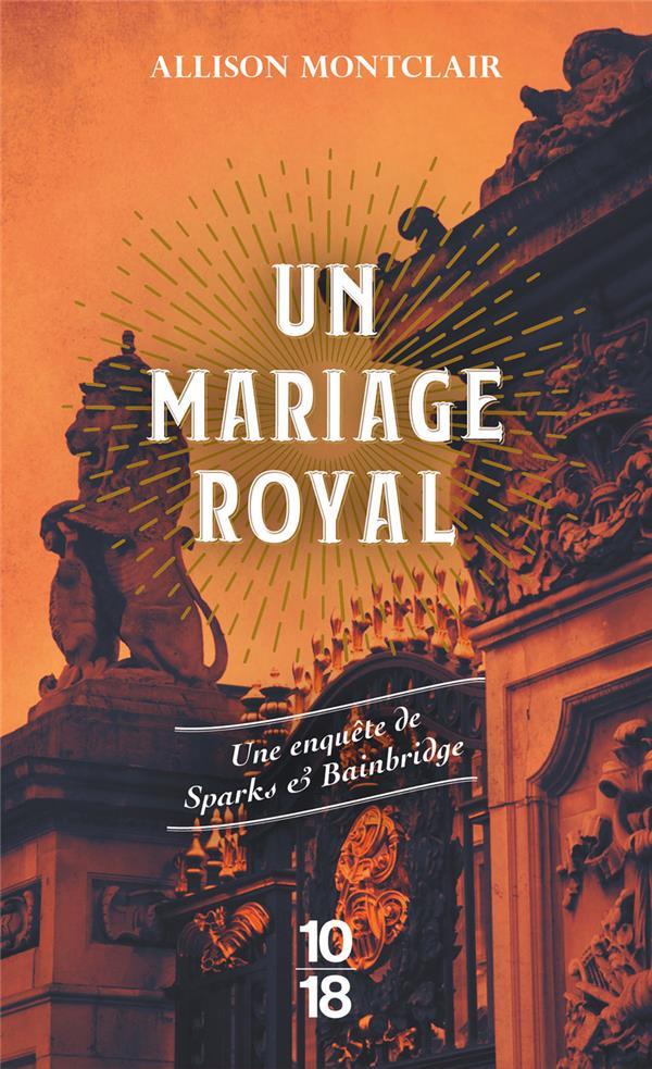 UN MARIAGE ROYAL : UNE ENQUETE DE SPARKS et BAINBRIDGE MONTCLAIR, ALLISON  10 X 18