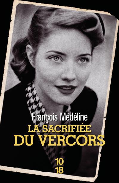 LA SACRIFIEE DU VERCORS MEDELINE FRANCOIS 10 X 18