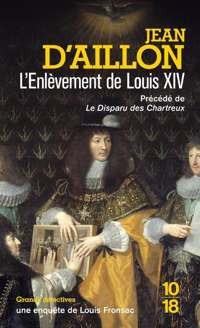L'ENLEVEMENT DE LOUIS XIV AILLON, JEAN D' 10 X 18