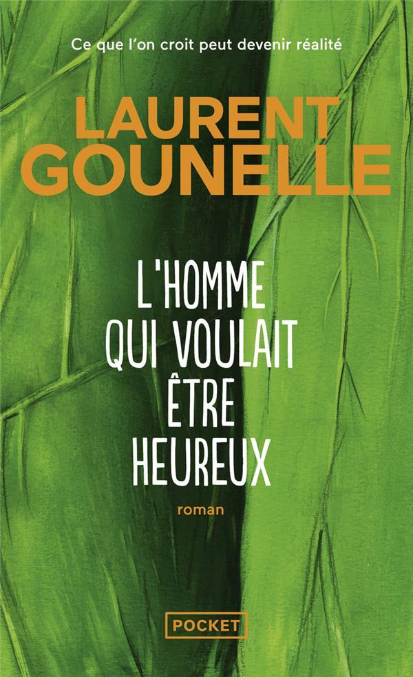 GOUNELLE, LAURENT  - L'HOMME QUI VOULAIT ETRE HEUREUX