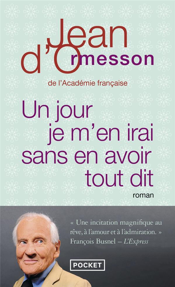 Ormesson Jean d' - UN JOUR JE M'EN IRAI SANS EN AVOIR TOUT DIT