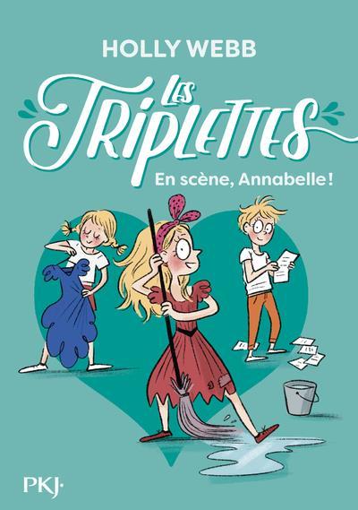 LES TRIPLETTES T.5  -  EN SCENE, ANNABELLE ! WEBB, HOLLY POCKET