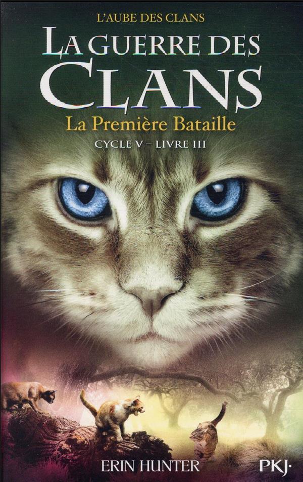LA GUERRE DES CLANS - CYCLE 5  -  L'AUBE DES CLANS T.3  -  LA PREMIERE BATAILLE