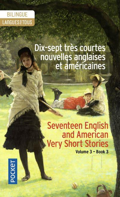 DIX-SEPT TRES COURTES NOUVELLES ANGLAISES E T AMERICAINES / SEVENTEEN VERY SHORT BRITIS