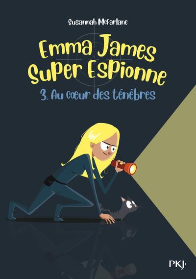 EMMA JAMES, SUPER ESPIONNE T.3  -  AU COEUR DES TENEBRES MCFARLANE, SUSANNAH POCKET