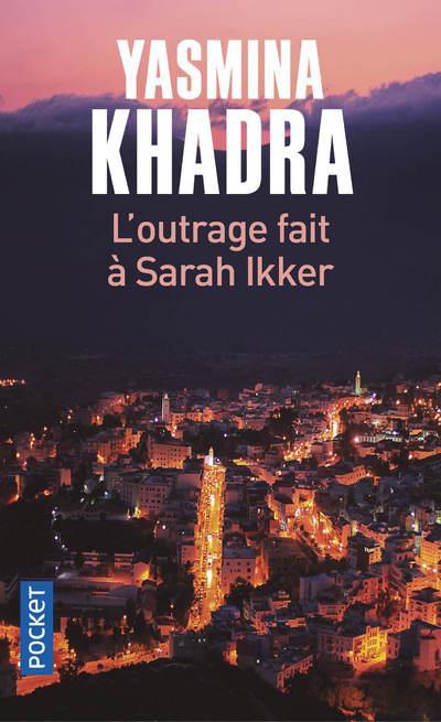 L'OUTRAGE FAIT A SARAH IKKER KHADRA, YASMINA POCKET