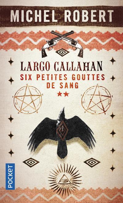 LARGO CALLAHAN  -  SIX PETITES GOUTTES DE SANG T.2 ROBERT, MICHEL POCKET