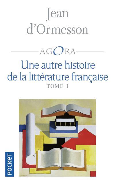 UNE AUTRE HISTOIRE DE LA LITTERATURE FRANCAISE - TOME 1 - VOL01