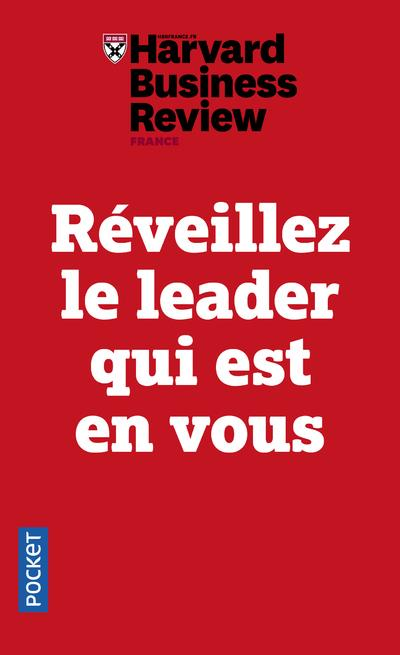REVEILLEZ LE LEADER QUI EST EN VOUS HARVARD BUSINESS REVIEW POCKET