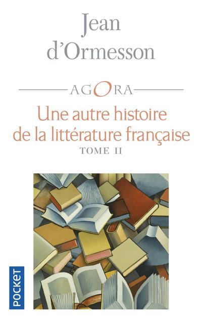 UNE AUTRE HISTOIRE DE LA LITTERATURE FRANCAISE T.2 ORMESSON JEAN D' POCKET