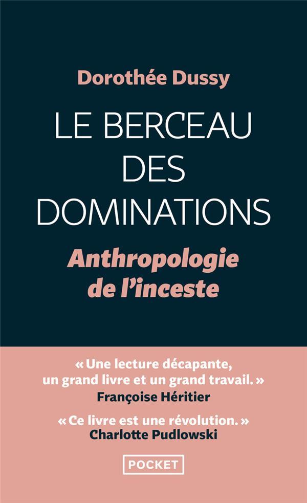LE BERCEAU DES DOMINATIONS : ANTHROPOLOGIE DE L'INCESTE DUSSY/PUDLOWSKI POCKET