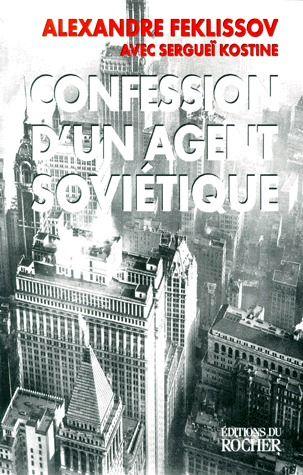 CONFESSION D'UN AGENT SOVIETIQUE FEKLISSOV/KOSTINE DU ROCHER