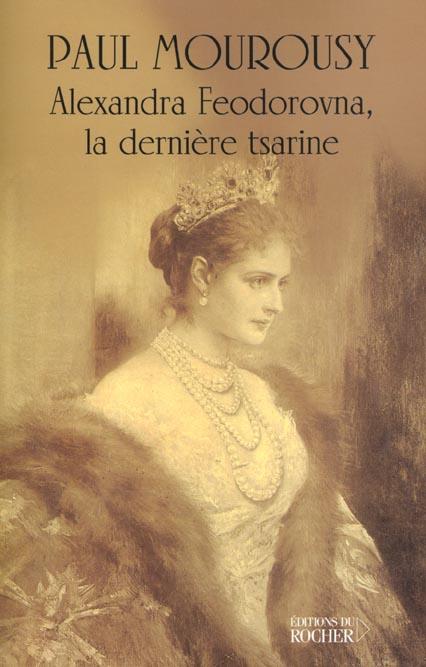 ALEXANDRA FEODOROVNA, LA DERNIERE TSARINE MOUROUSY PAUL DU ROCHER