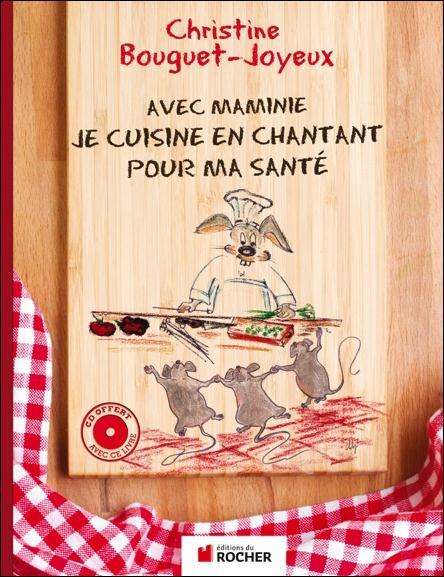 AVEC MAMINIE, JE CUISINE EN CHANTANT POUR MA SANTE BOUGUET-JOYEUX C. Rocher