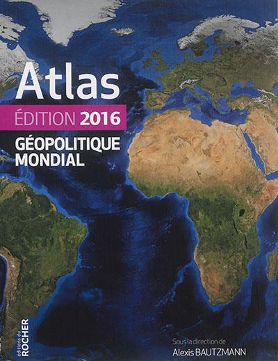 ATLAS GEOPOLITIQUE MONDIAL 2016