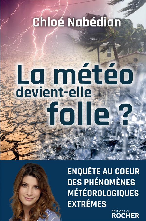 LA METEO DEVIENT-ELLE FOLLE ?  -  ENQUETE AU COEUR DES PHENOMENES METEOROLOGIQUES EXTREMES