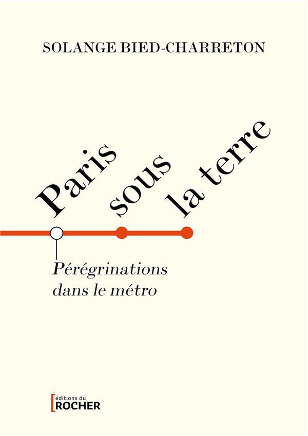 PARIS SOUS LA TERRE : PEREGRINATIONS DANS LE METRO