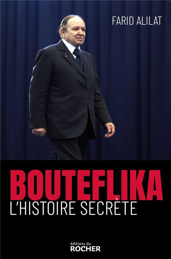BOUTEFLIKA, L'HISTOIRE SECRETE
