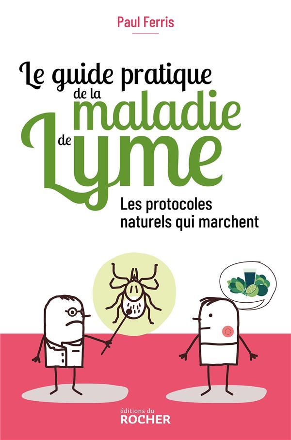 LE GUIDE PRATIQUE DE LA MALADIE DE LYME  -  LES PROTOCOLES NATURELS QUI MARCHENT
