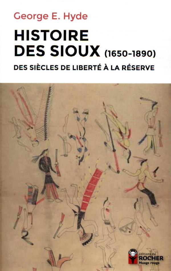 HISTOIRE DES SIOUX  -  DES SIECLES DE LIBERTE A LA RESERVE (1650-1890) HYDE, GEORGE E. DU ROCHER