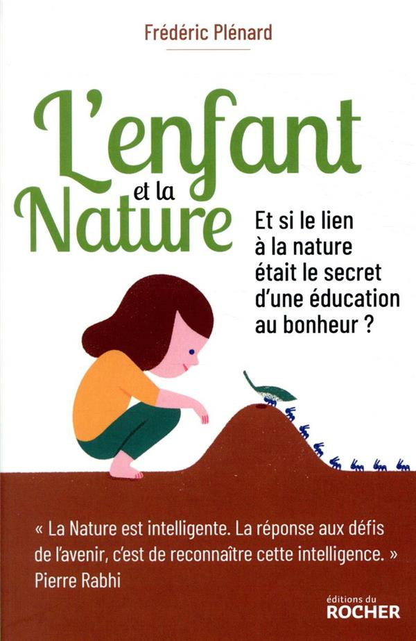 L'ENFANT ET LA NATURE  -  ET SI LE LIEN A LA NATURE ETAIT LE SECRET D'UNE EDUCATION AU BONHEUR ?