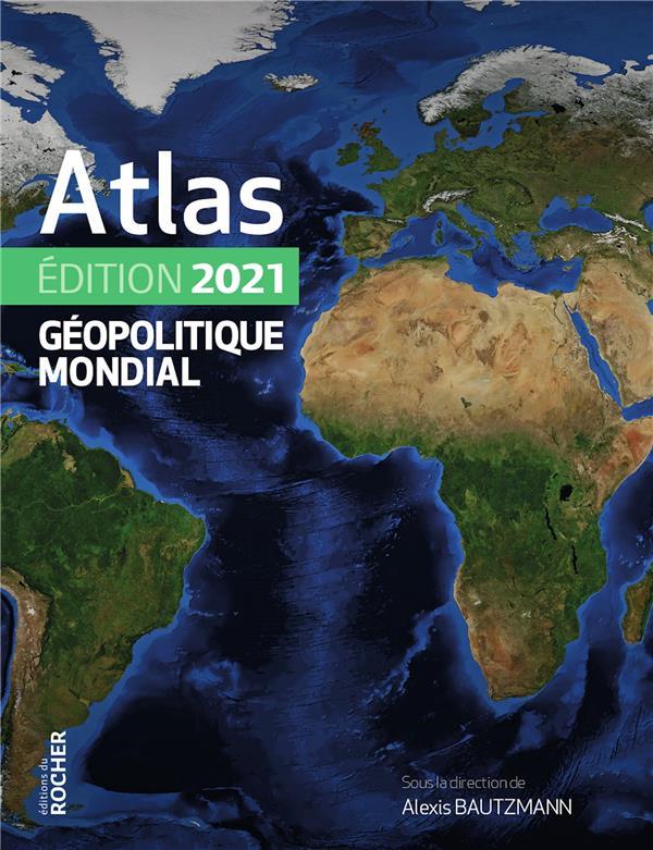 ATLAS GEOPOLITIQUE MONDIAL 2021 MARGUERITTE/INGIUSTO DU ROCHER