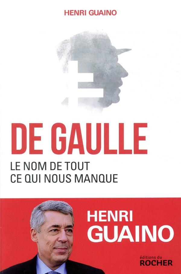 DE GAULLE, LE NOM DE TOUT CE QUI NOUS MANQUE