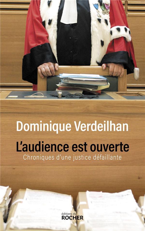 L'AUDIENCE EST OUVERTE  -  CHRONIQUES D'UNE JUSTICE DEFAILLANTE VERDEILHAN, DOMINIQUE DU ROCHER