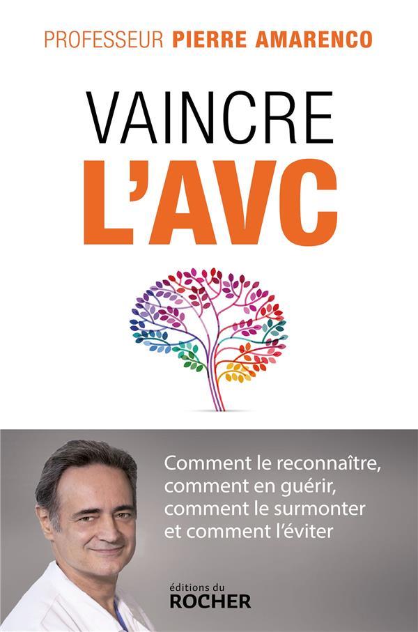 VAINCRE L'AVC : COMMENT LE RECONNAITRE, COMMENT EN GUERIR, COMMENT LE SURMONTER ET COMMENT L'EVITER