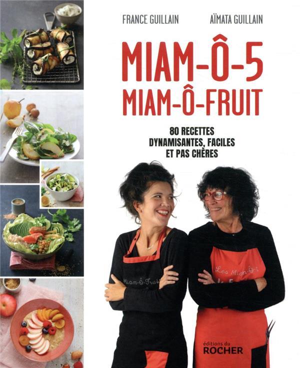 MIAM-O-5, MIAM-O-FRUIT : 80 RECETTES DYNAMISANTES, FACILES ET PAS CHERES GUILLAIN DU ROCHER