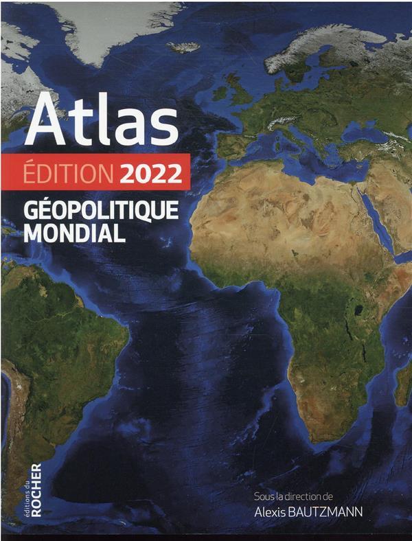 ATLAS GEOPOLITIQUE MONDIAL (EDITION 2022)