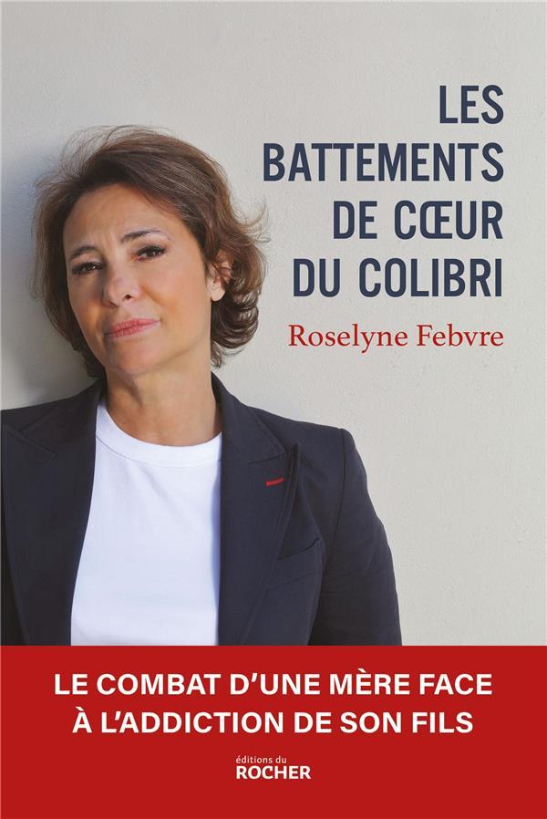 LES BATTEMENTS DE COEUR DU COLIBRI - LE COMBAT D'UNE MERE FACE A L'ADDICTION DE SON FILS