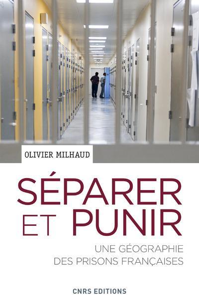 SEPARER ET PUNIR. UNE GEOGRAPHIE DES PRISONS FRANCAISES