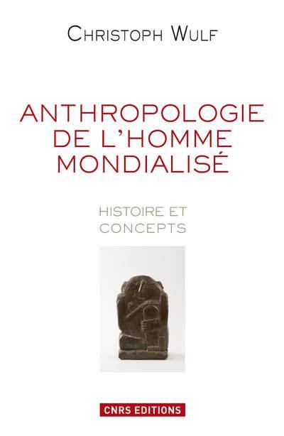 ANTHROPOLOGIE DE L'HOMME MONDIALISE. HISTOIRE ET CONCEPTS