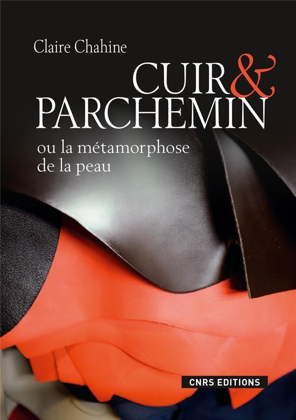 CUIR & PARCHEMIN OU LA METAMORPHOSE DE LA PEAU CHAHINE CLAIRE CNRS Editions