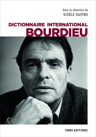 DICTIONNAIRE INTERNATIONAL BOURDIEU SAPIRO GISELE CNRS