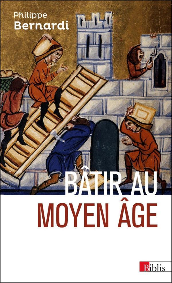 BATIR AU MOYEN AGE BERNARDI, PHILIPPE CNRS Editions