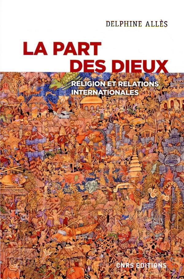 LA PART DES DIEUX  -  RELIGION ET RELATIONS INTERNATIONALES