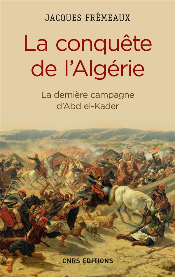 LA CONQUETE DE L'ALGERIE. DE LA DERNIERE CAMPAGNE D'ABD EL KADER