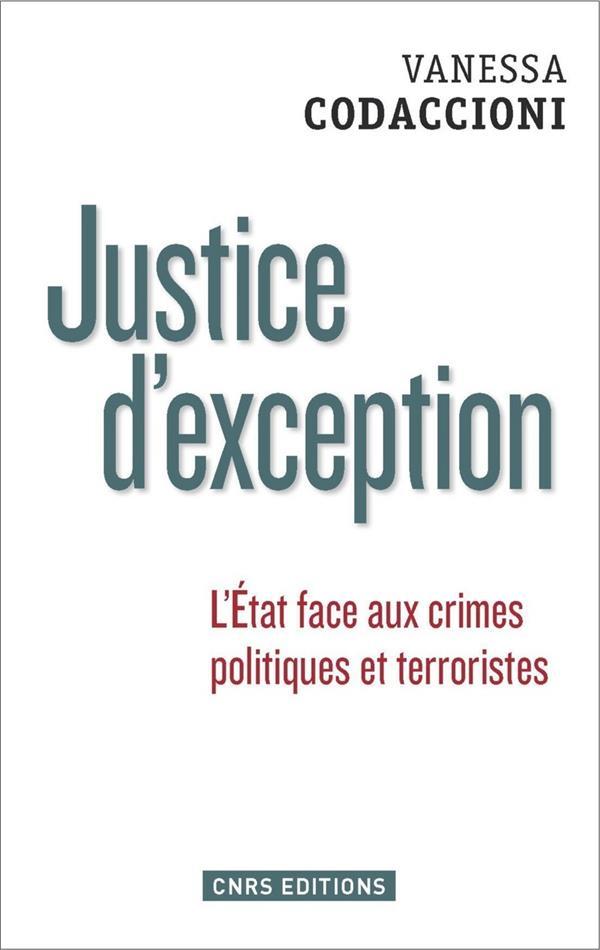 JUSTICE D'EXCEPTION. L'ETAT FACE AUX CRIMES POLITIQUES ET TERRORISTES