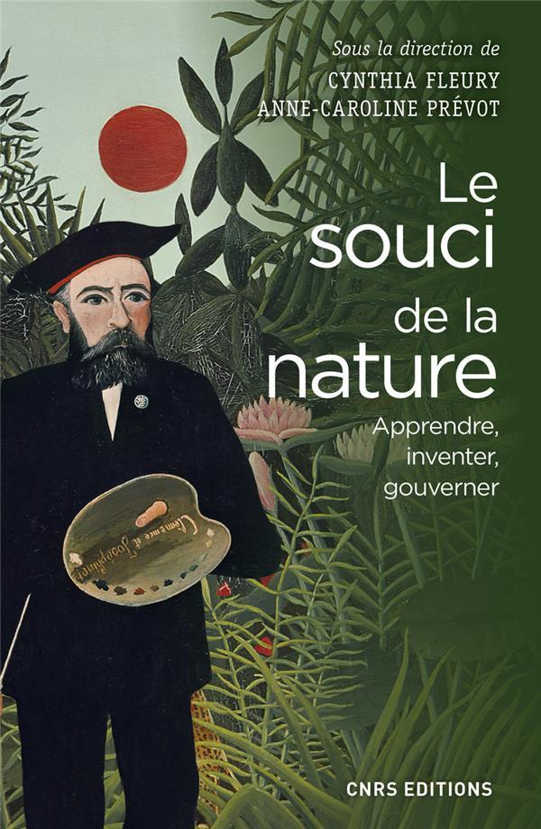 LE SOUCI DE LA NATURE. APPRENDRE, INVENTER, GOUVERNER