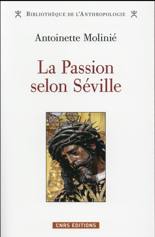 LA PASSION SELON SEVILLE Molinié Antoinette CNRS Editions