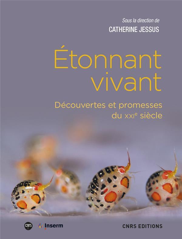ETONNANT VIVANT - DECOUVERTES ET PROMESSES DU XXIE SIECLE