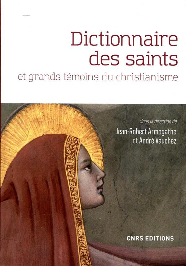 DICTIONNAIRE DES SAINTS ET GRANDS TEMOINS DU CHRISTIANISME COLLECTIF CNRS