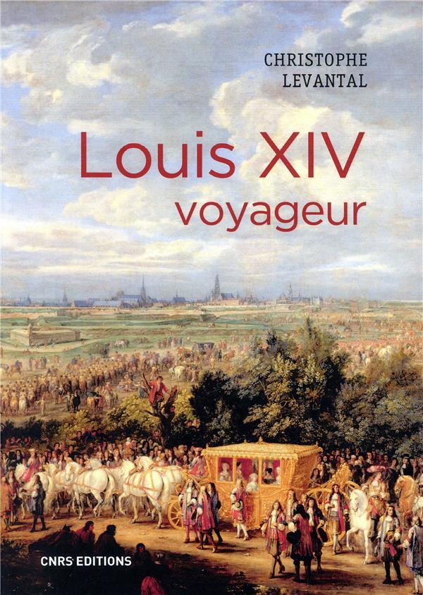 LOUIS XIV VOYAGEUR LEVANTAL CHRISTOPHE CNRS EDITIONS