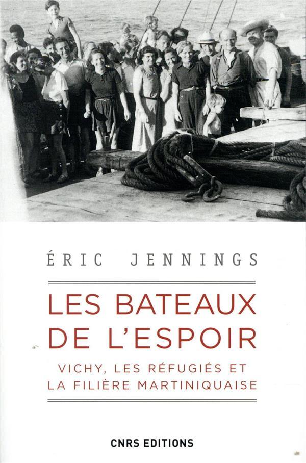 LES BATEAUX DE L'ESPOIR  -  VICHY, LES REFUGIES ET LA FILIERE MARTINIQUAISE JENNINGS, ERIC CNRS