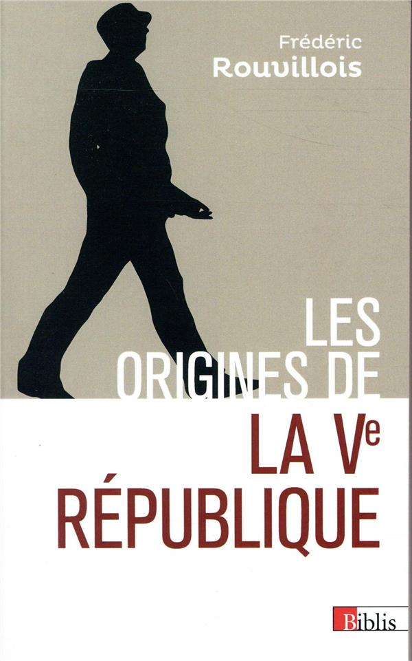 LES ORIGINES DE LA VE REPUBLIQUE ROUVILLOIS FREDERIC CNRS