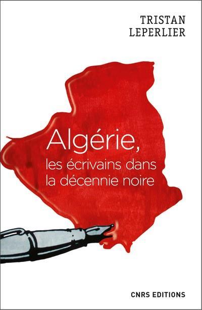 ALGERIE, LES ECRIVAINS DE LA DECENNIE NOIRE