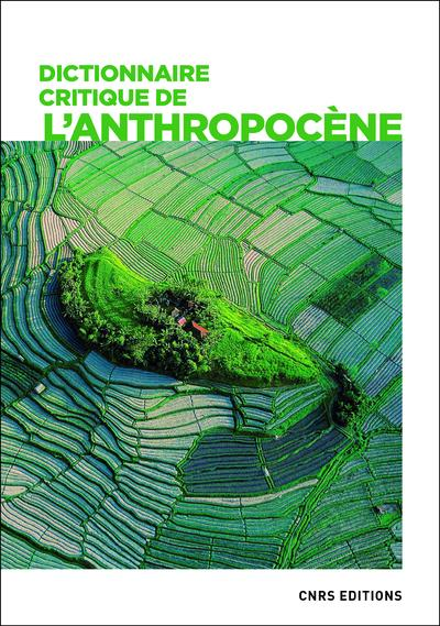 DICTIONNAIRE CRITIQUE DE L'ANTHROPOCENE  COLLECTIF CNRS